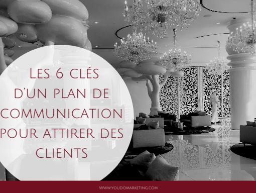 les 6 clés d'un plan de communication pour attirer des clients